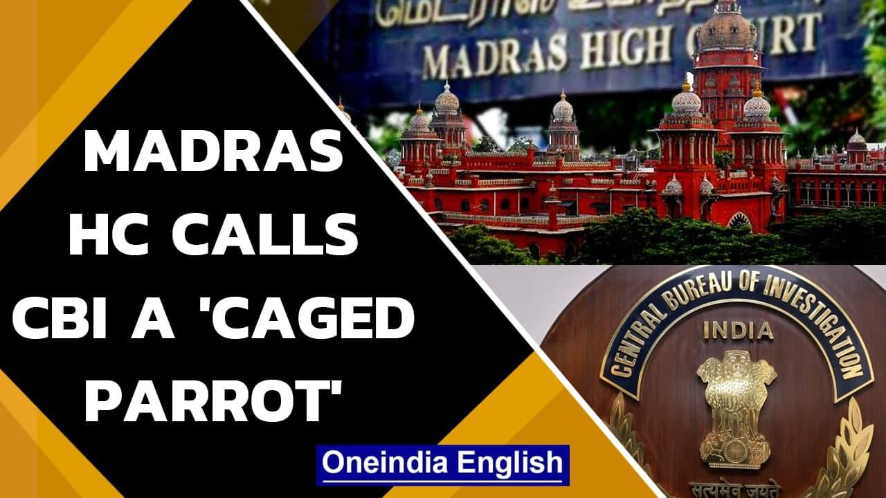 Madras HC says CBI should be an autonomous body reporting only to Parliament | Oneindia News