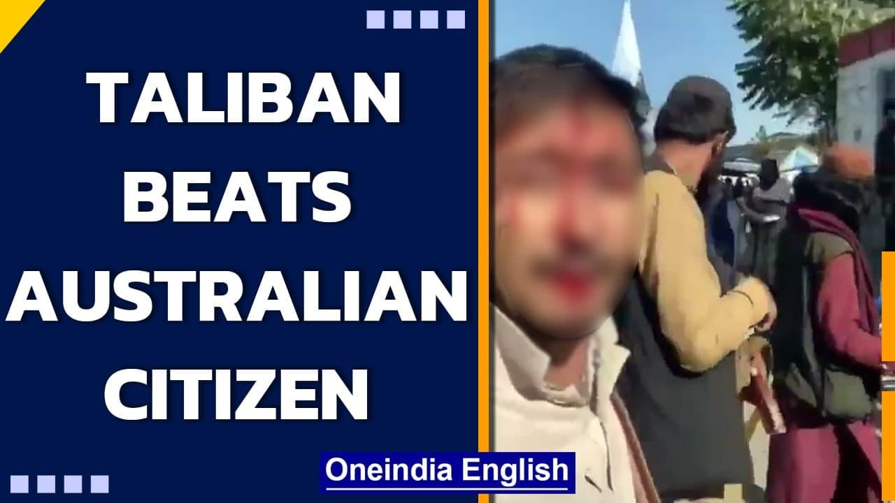 Taliban terrorist beat Australian citizen trying to leave country | Oneindia News