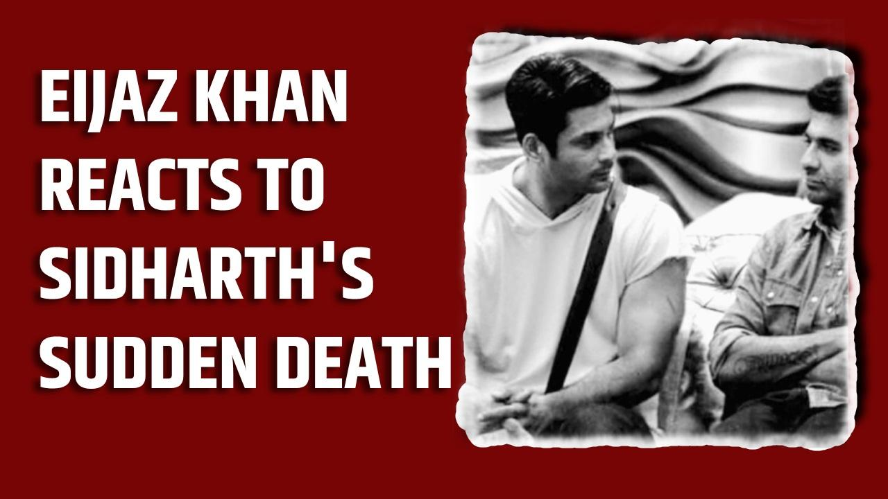 Eijaz Khan reacts to Sidharth Shukla's sudden death