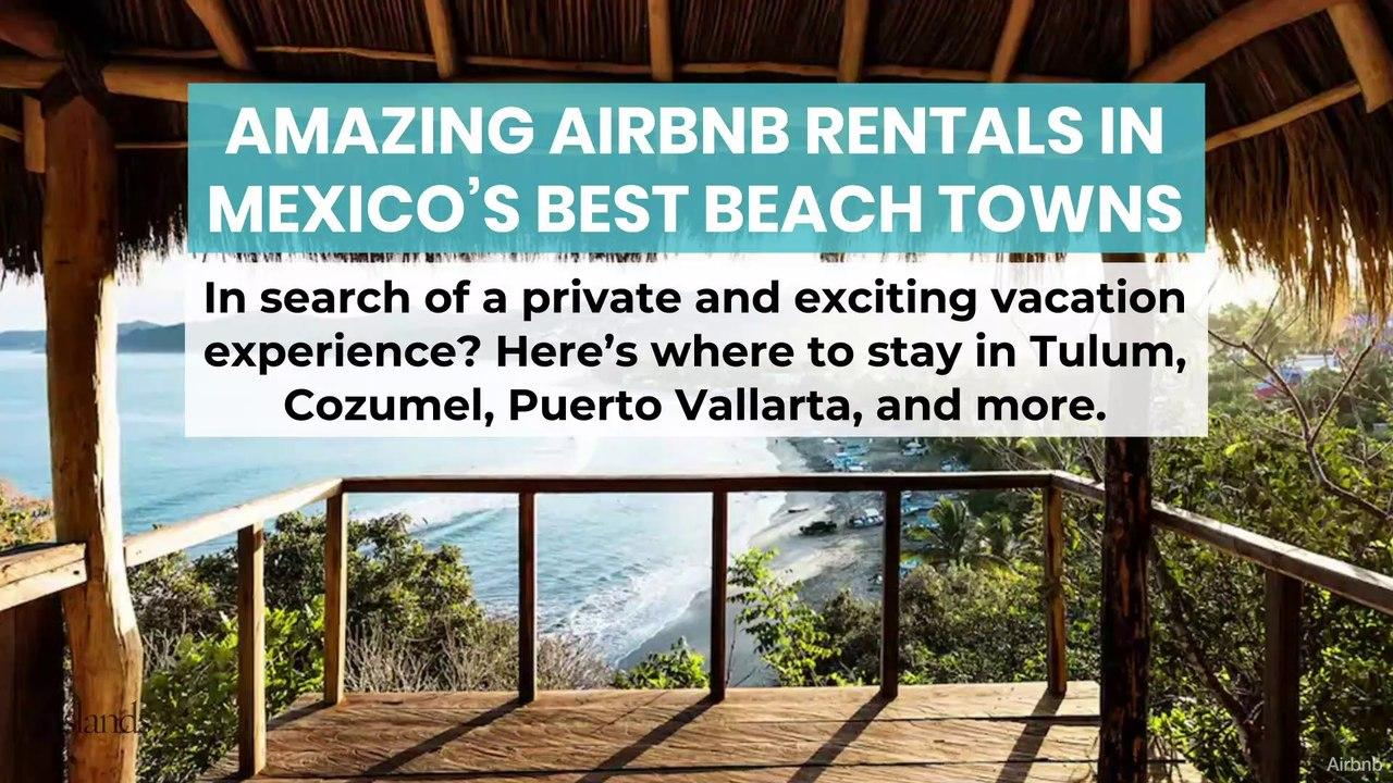 5 Amazing Airbnb Rentals in Mexico's Best Beach Towns