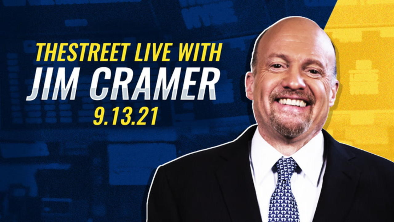 TheStreet Live Recap: Everything Jim Cramer Is Watching 9/13/21