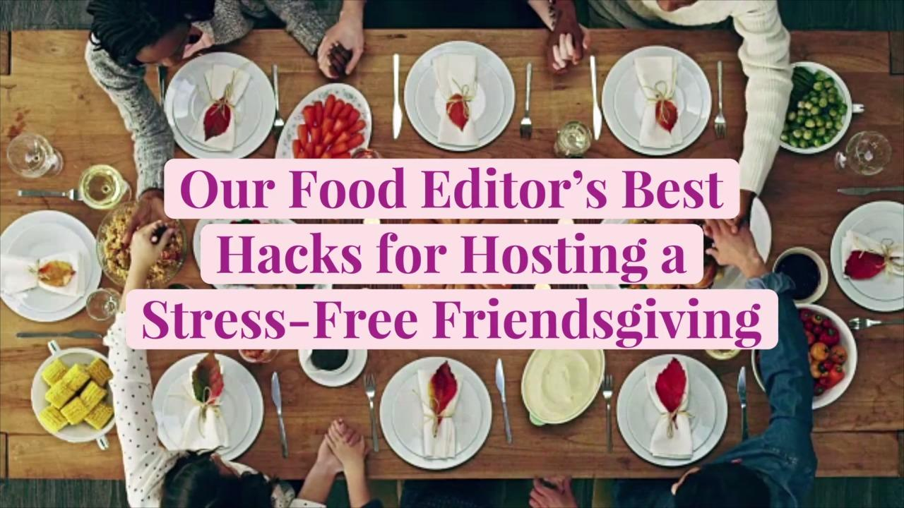 Our Food Editor's Best Hacks for Hosting a Stress-Free Friendsgiving
