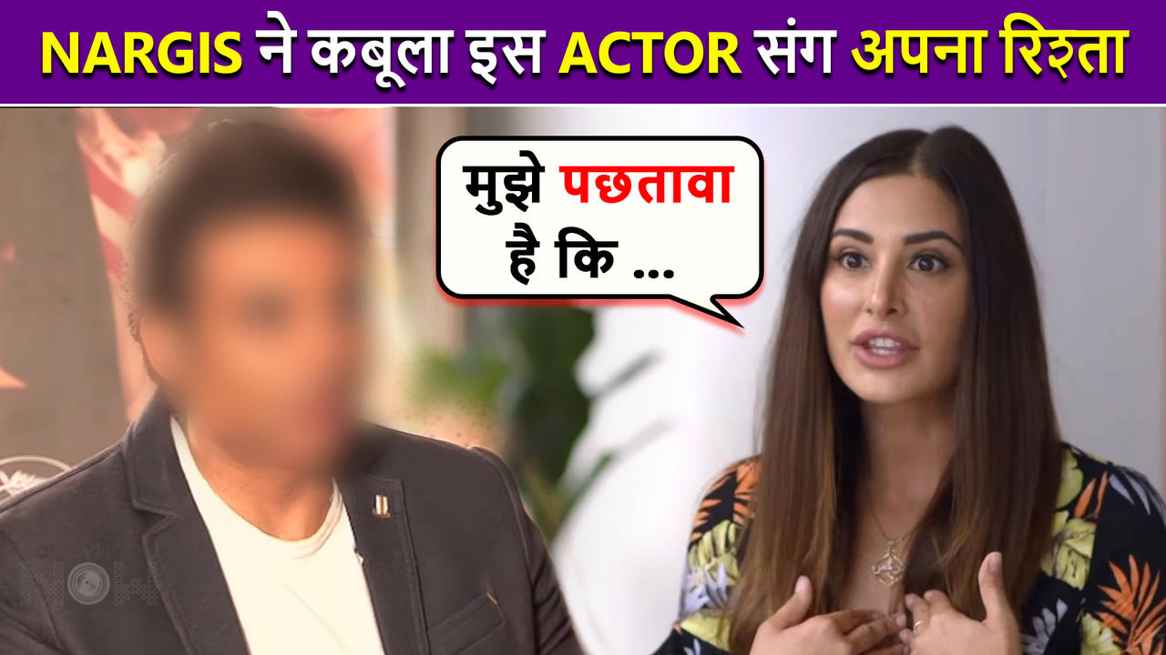 Nargis Fakhri's Shocking Confession About Dating This Famous Actor For 5 Years   Has This To Say