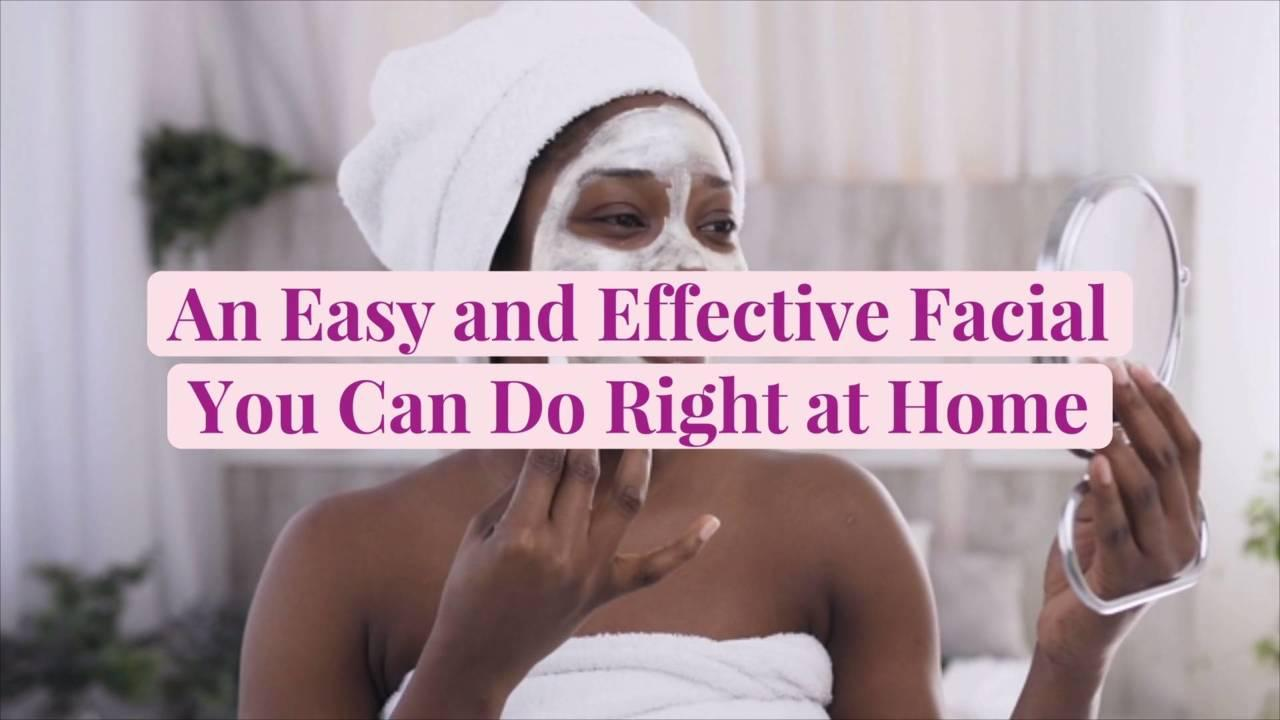 An Easy and Effective Facial You Can Do Right at Home