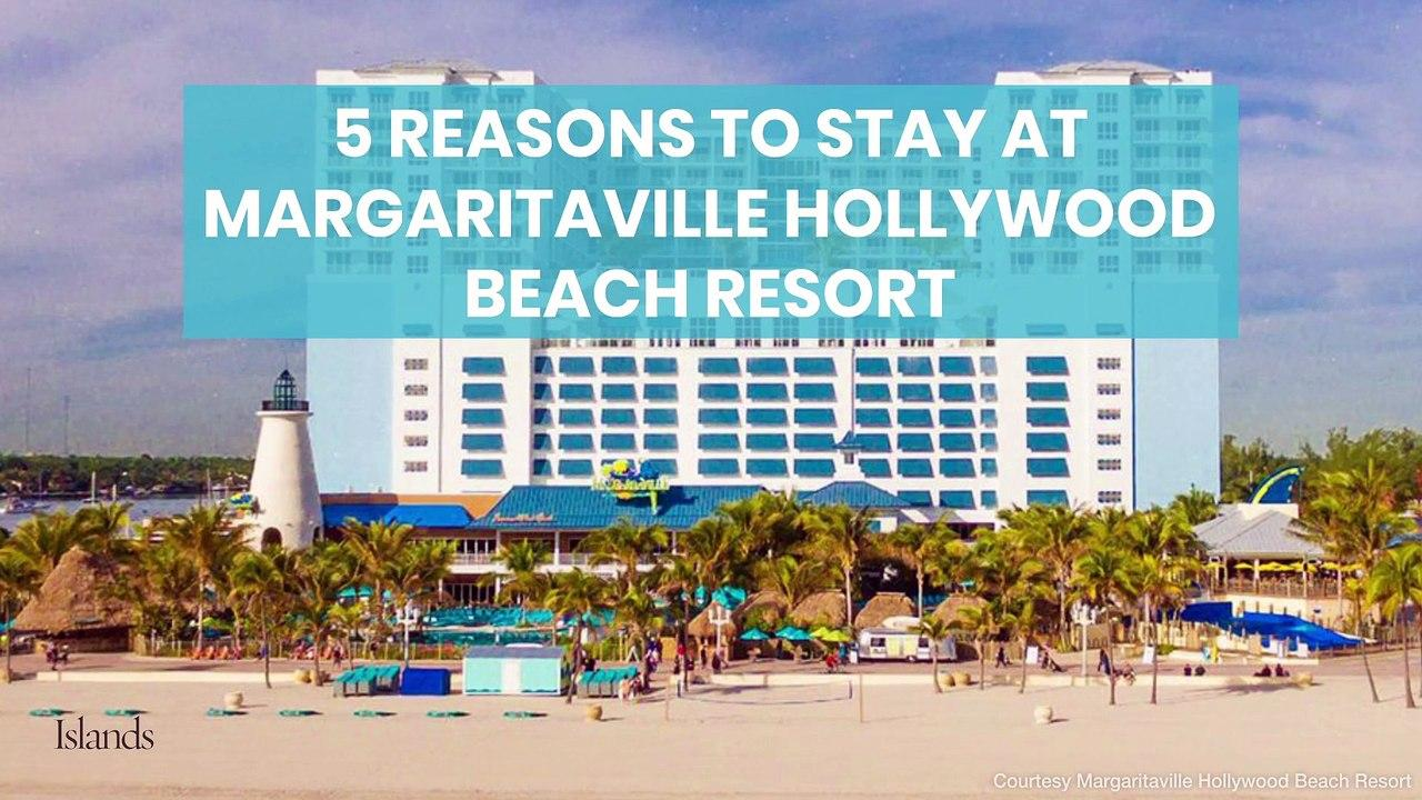 5 Reasons to Stay at Margaritaville Hollywood Beach Resort