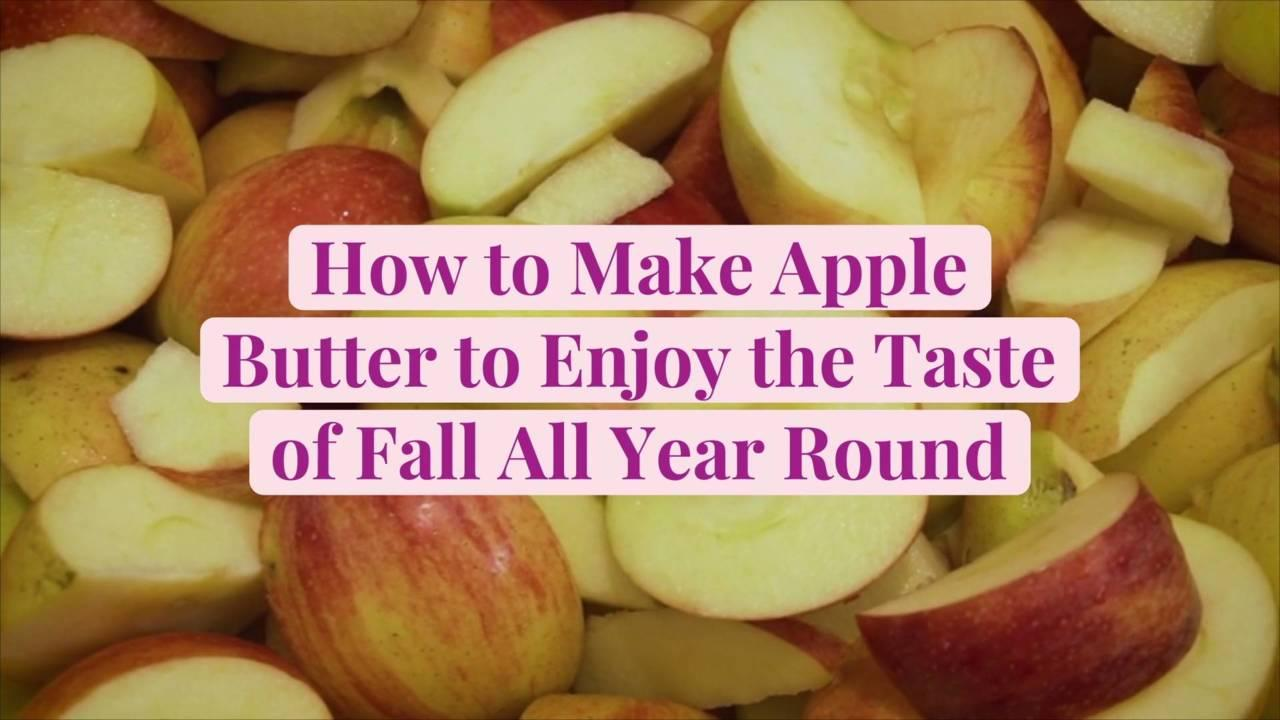 How to Make Apple Butter to Enjoy the Taste of Fall All Year Round
