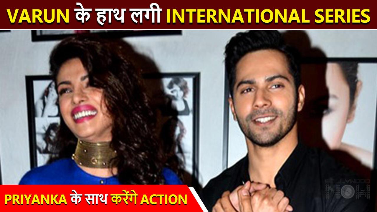 WOW! Varun Dhawan To Be A Part Of THIS International series Starring Priyanka Chopra