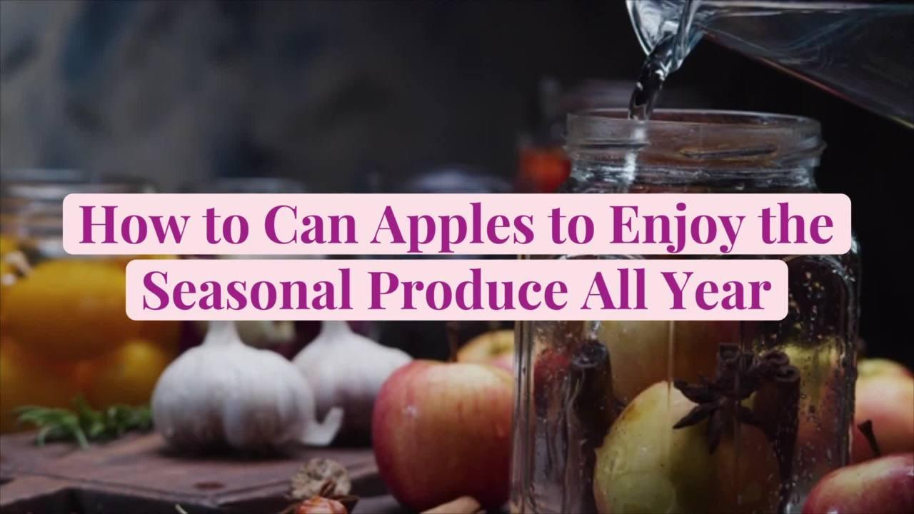 How to Can Apples to Enjoy the Seasonal Produce All Year