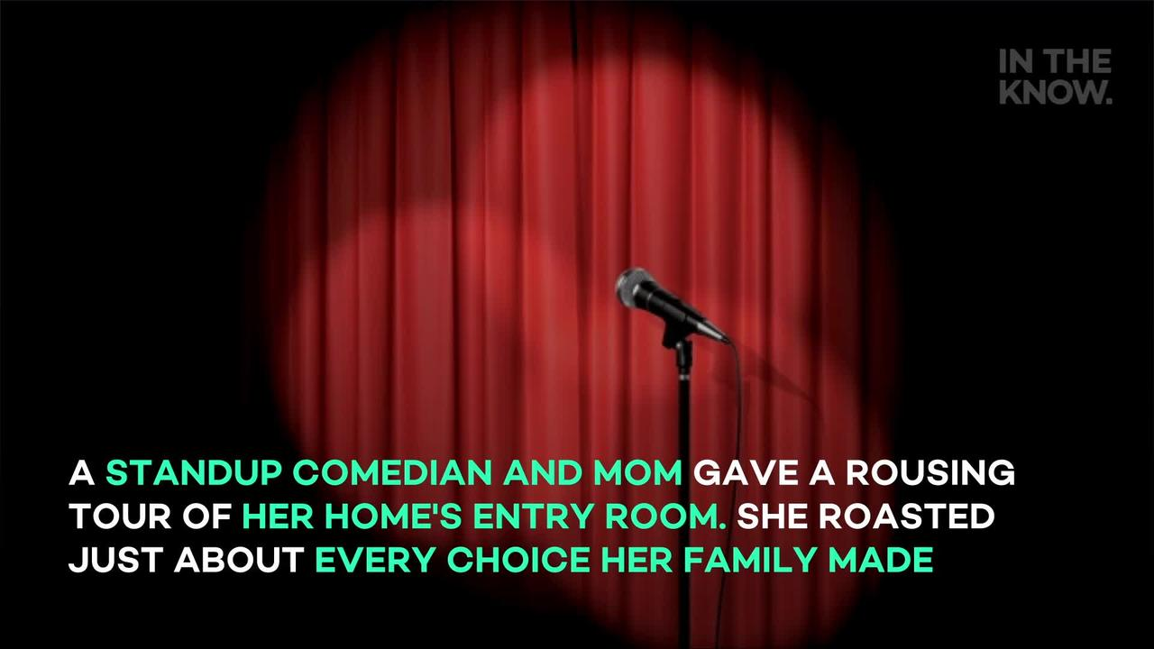 A standup comedian and mom gave a rousing tour of her home's entry room. She roasted just