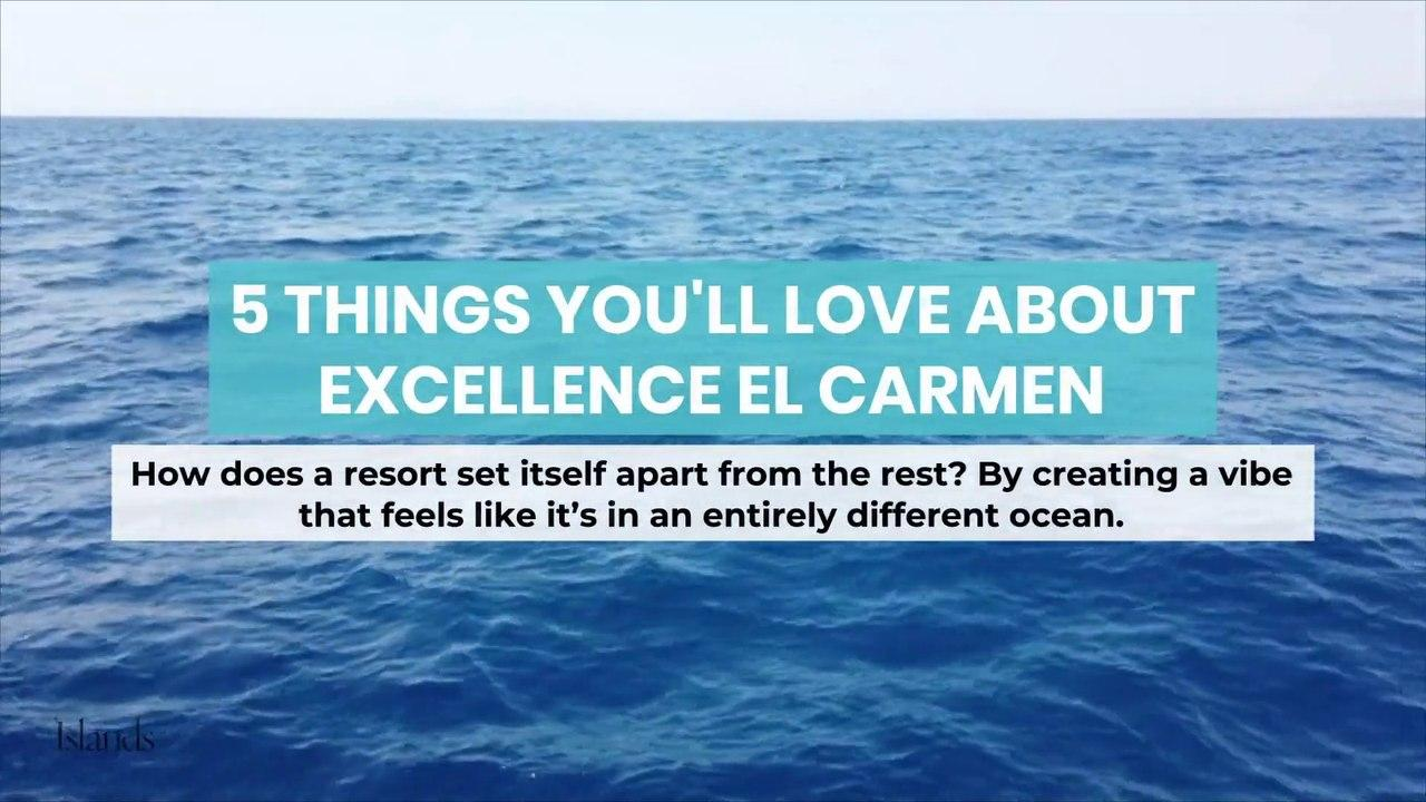 5 Things You'll Love about Excellence El Carmen