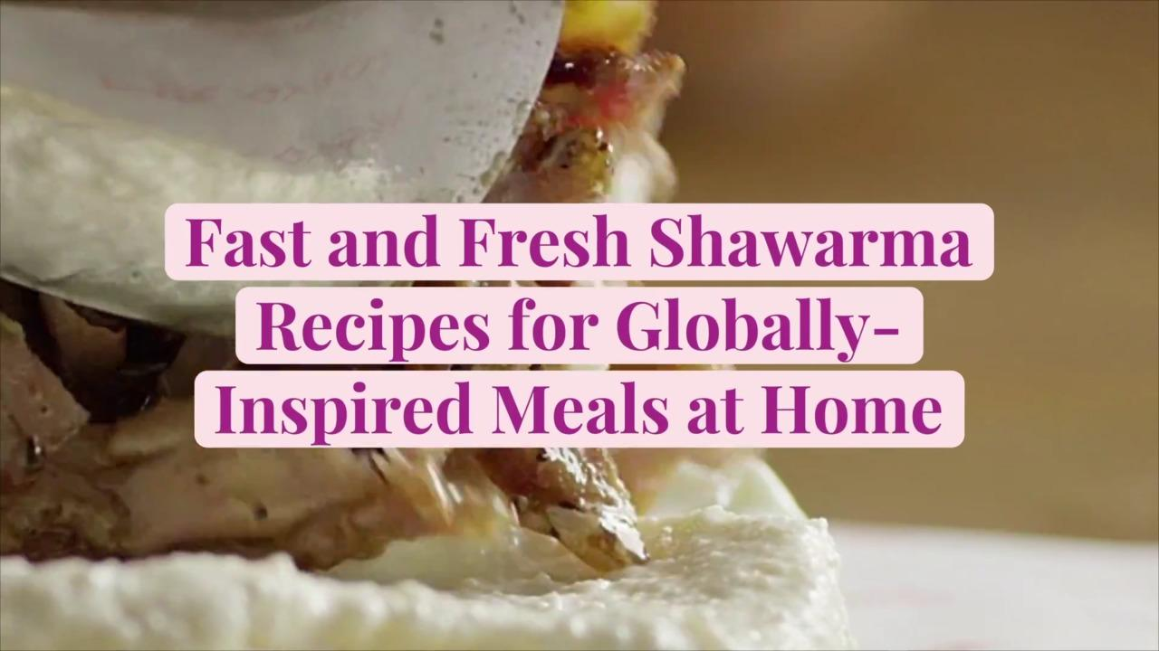 Fast and Fresh Shawarma Recipes for Globally-Inspired Meals at Home