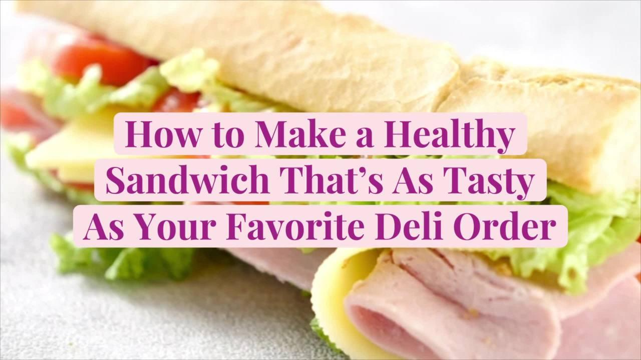How to Make a Healthy Sandwich That's As Tasty As Your Favorite Deli Order
