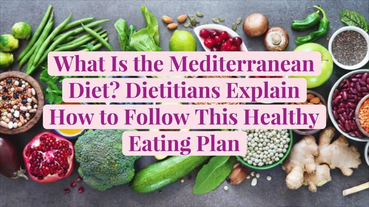 What Is the Mediterranean Diet? Dietitians Explain How to Follow This Healthy Eating Plan