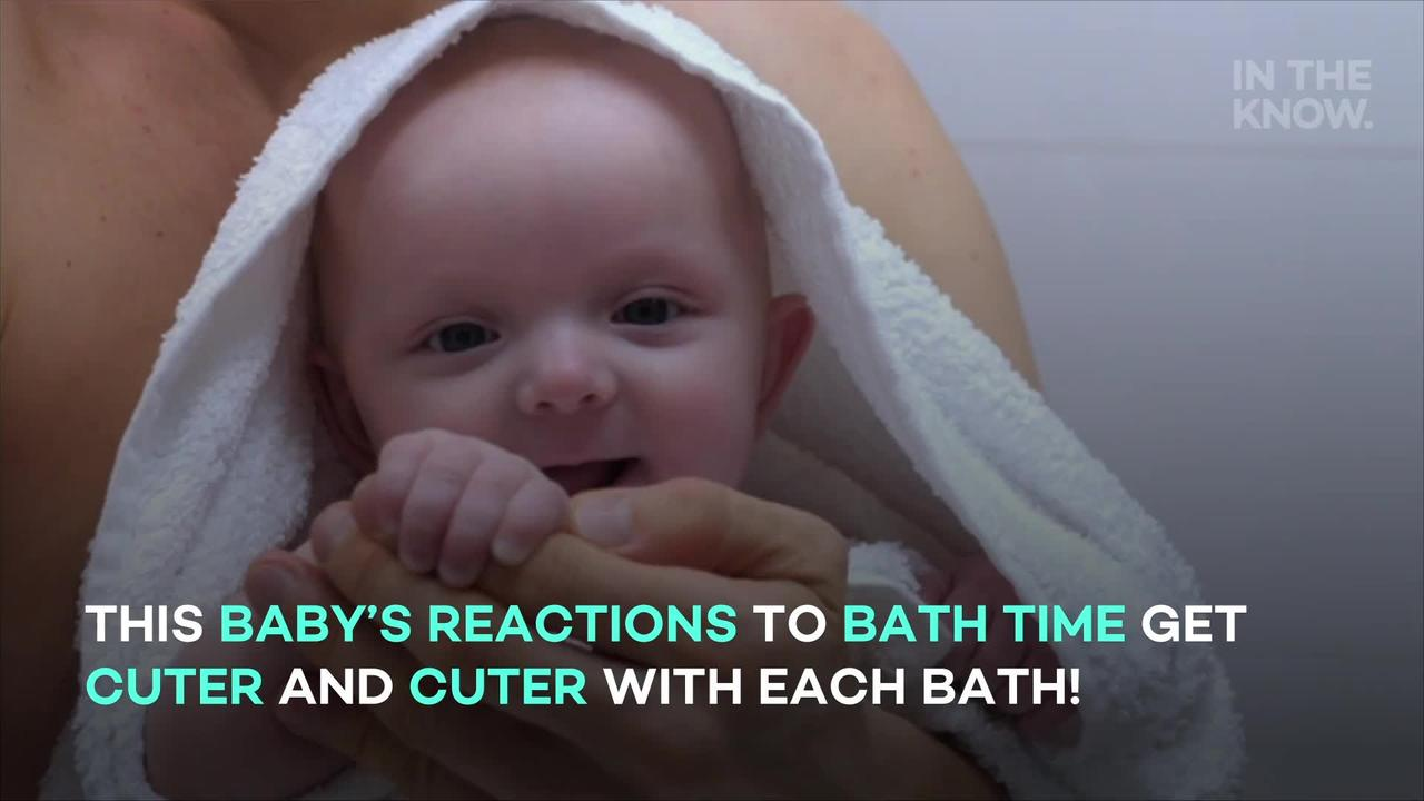 Baby's reaction to bath time gets 'cuter and cuter'