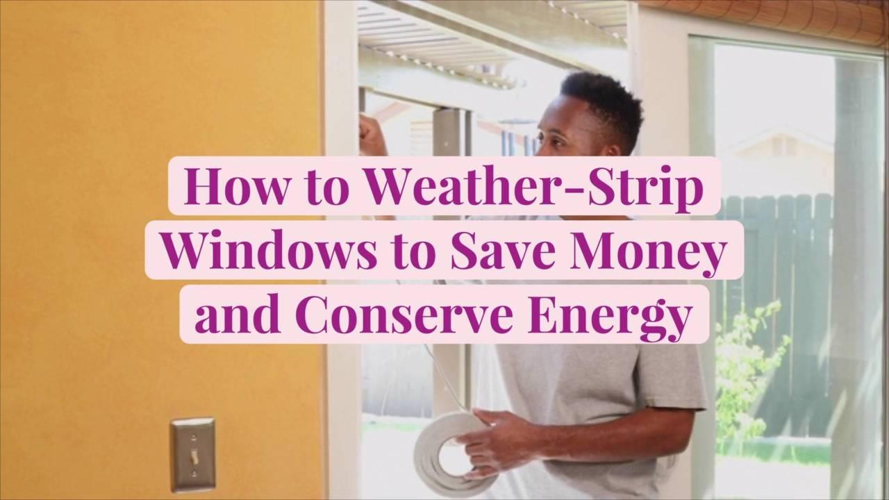 How to Weather-Strip Windows to Save Money and Conserve Energy